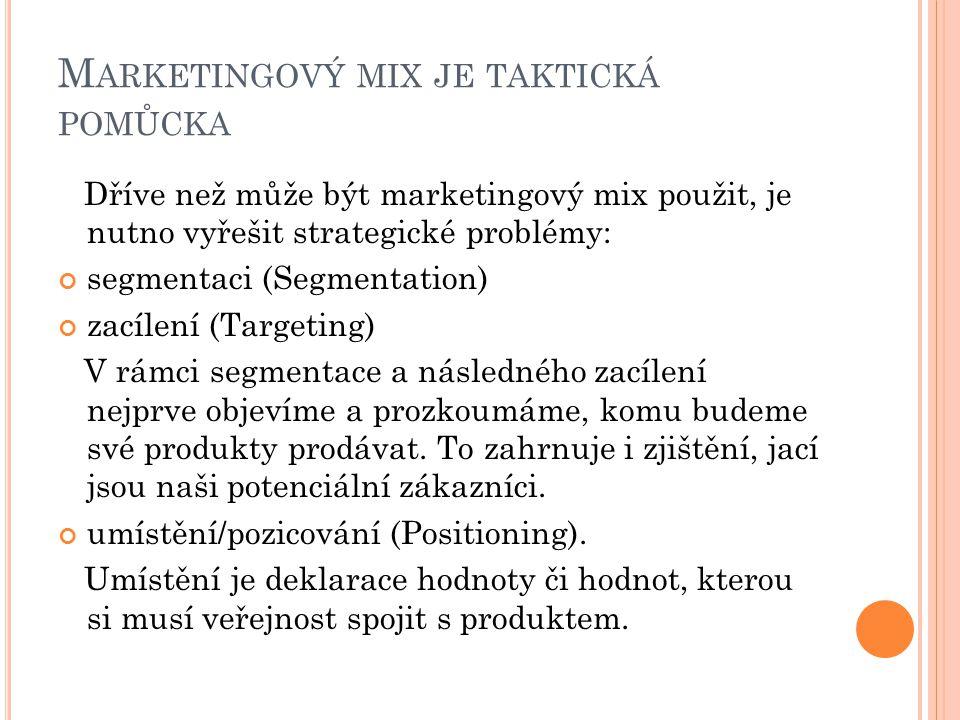 M ARKETINGOVÝ MIX JE TAKTICKÁ POMŮCKA Dříve než může být marketingový mix použit, je nutno vyřešit strategické problémy: segmentaci (Segmentation) zac