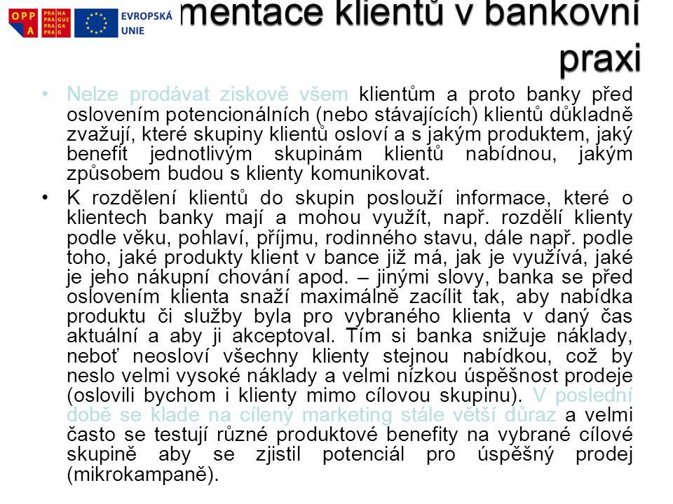 Nelze prodávat ziskově všem klientům a proto banky před oslovením potencionálních (nebo stávajících) klientů důkladně zvažují, které skupiny klientů o