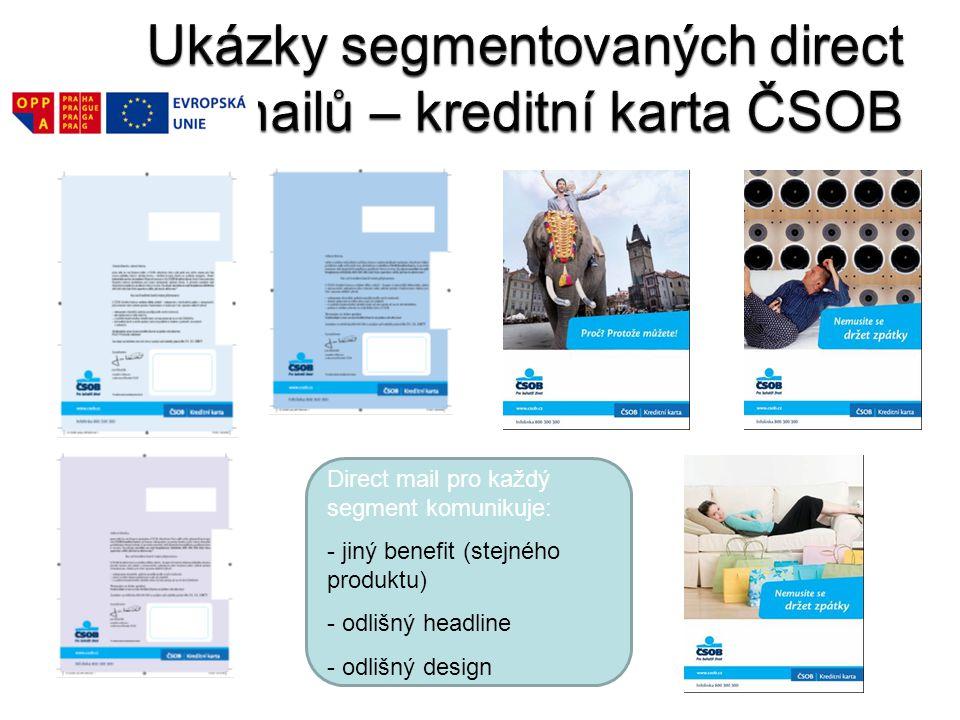 Direct mail pro každý segment komunikuje: - jiný benefit (stejného produktu) - odlišný headline - odlišný design