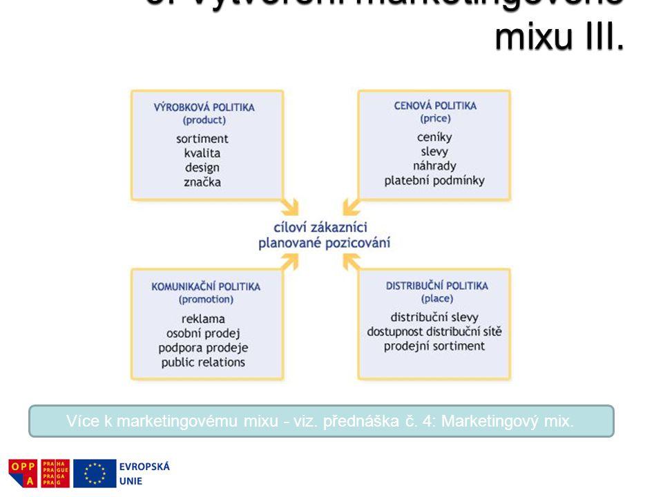 Více k marketingovému mixu - viz. přednáška č. 4: Marketingový mix.