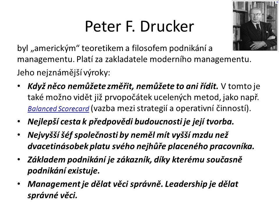 """Peter F. Drucker byl """"americkým teoretikem a filosofem podnikání a managementu."""