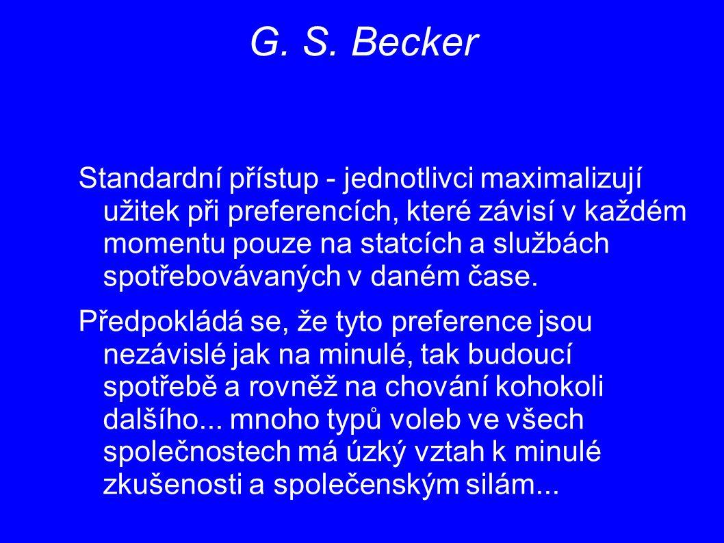 G. S. Becker Standardní přístup - jednotlivci maximalizují užitek při preferencích, které závisí v každém momentu pouze na statcích a službách spotřeb