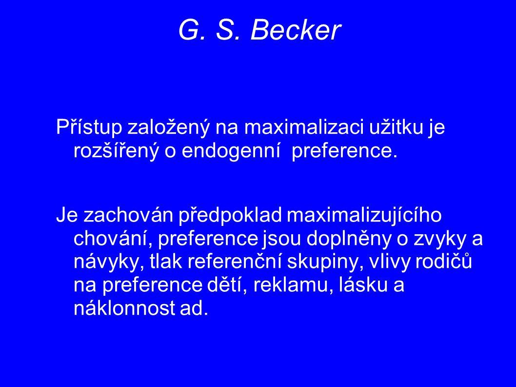G. S. Becker Přístup založený na maximalizaci užitku je rozšířený o endogenní preference. Je zachován předpoklad maximalizujícího chování, preference