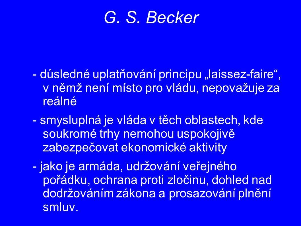 """G. S. Becker - důsledné uplatňování principu """"laissez-faire"""", v němž není místo pro vládu, nepovažuje za reálné - smysluplná je vláda v těch oblastech"""