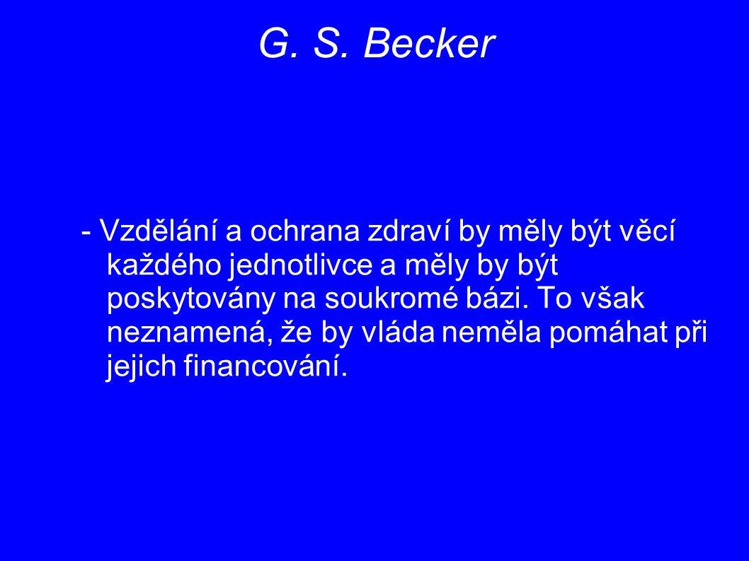G. S. Becker - Vzdělání a ochrana zdraví by měly být věcí každého jednotlivce a měly by být poskytovány na soukromé bázi. To však neznamená, že by vlá