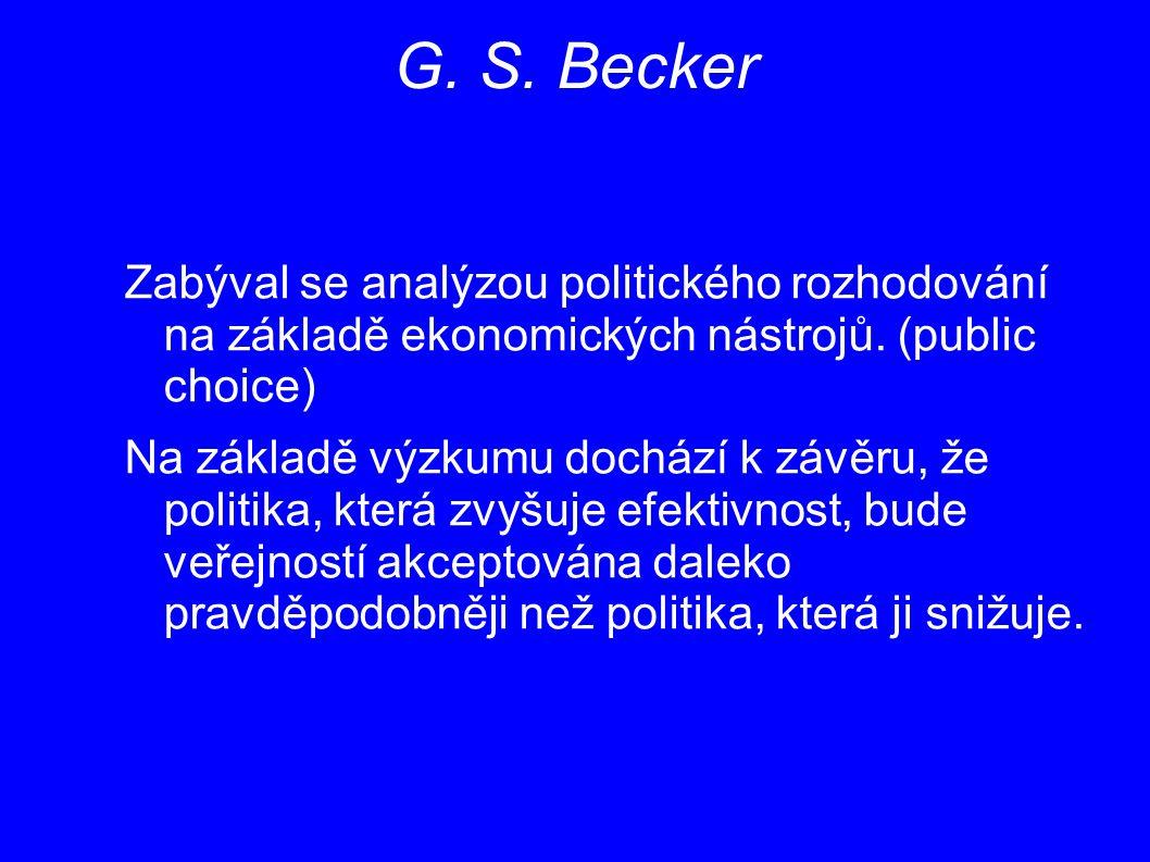 G. S. Becker Zabýval se analýzou politického rozhodování na základě ekonomických nástrojů. (public choice) Na základě výzkumu dochází k závěru, že pol