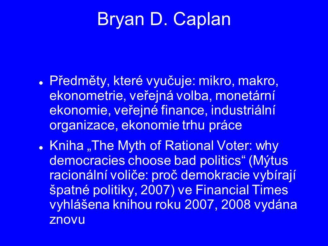 Bryan D. Caplan Předměty, které vyučuje: mikro, makro, ekonometrie, veřejná volba, monetární ekonomie, veřejné finance, industriální organizace, ekono