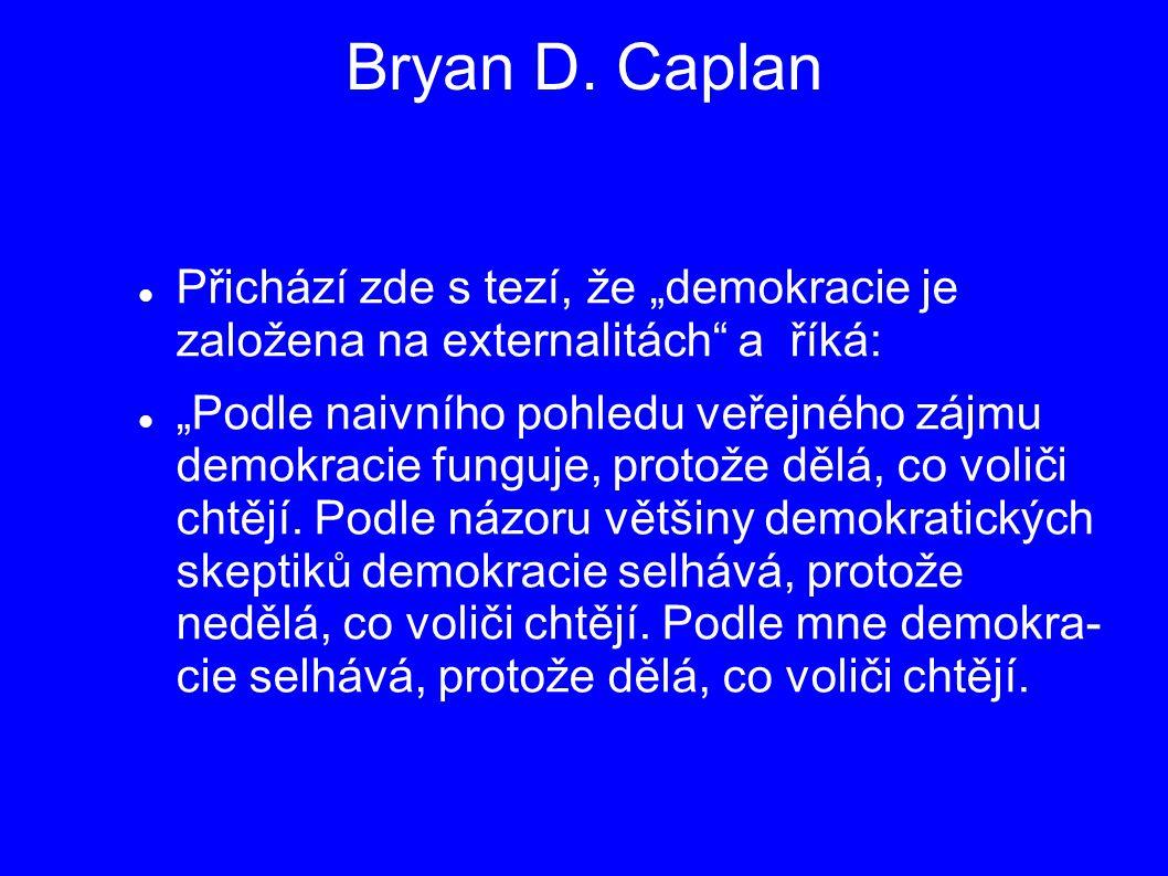 """Bryan D. Caplan Přichází zde s tezí, že """"demokracie je založena na externalitách"""" a říká: """"Podle naivního pohledu veřejného zájmu demokracie funguje,"""