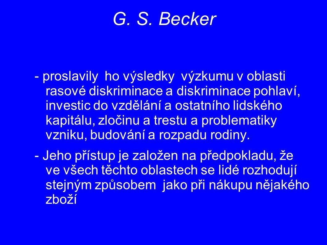 G. S. Becker - proslavily ho výsledky výzkumu v oblasti rasové diskriminace a diskriminace pohlaví, investic do vzdělání a ostatního lidského kapitálu