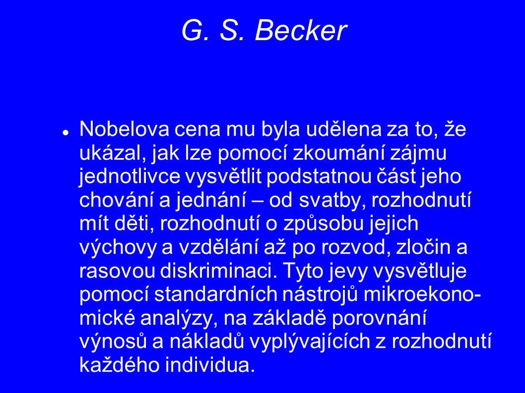 G. S. Becker Nobelova cena mu byla udělena za to, že ukázal, jak lze pomocí zkoumání zájmu jednotlivce vysvětlit podstatnou část jeho chování a jednán