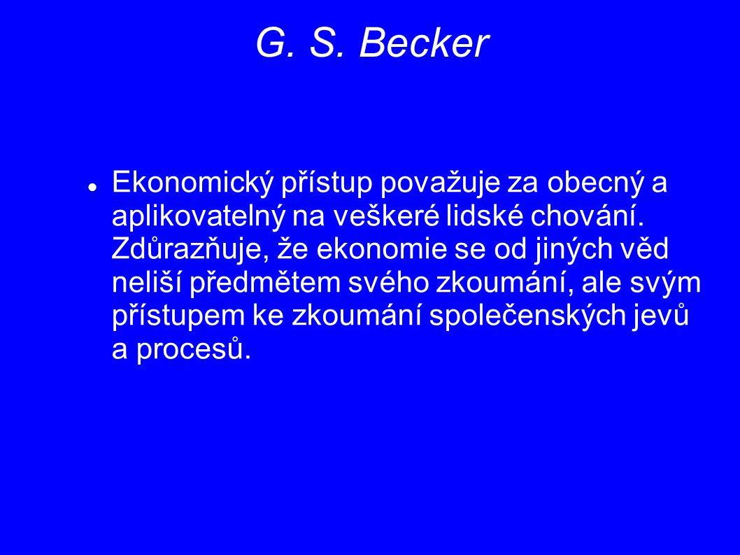 G. S. Becker Ekonomický přístup považuje za obecný a aplikovatelný na veškeré lidské chování. Zdůrazňuje, že ekonomie se od jiných věd neliší předměte