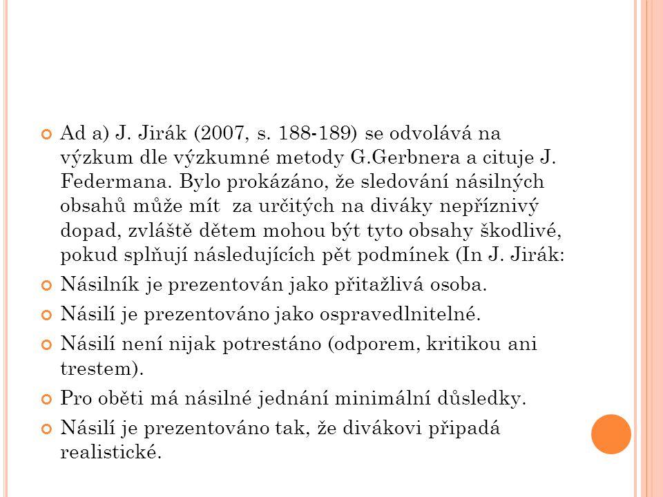 Ad a) J.Jirák (2007, s. 188-189) se odvolává na výzkum dle výzkumné metody G.Gerbnera a cituje J.