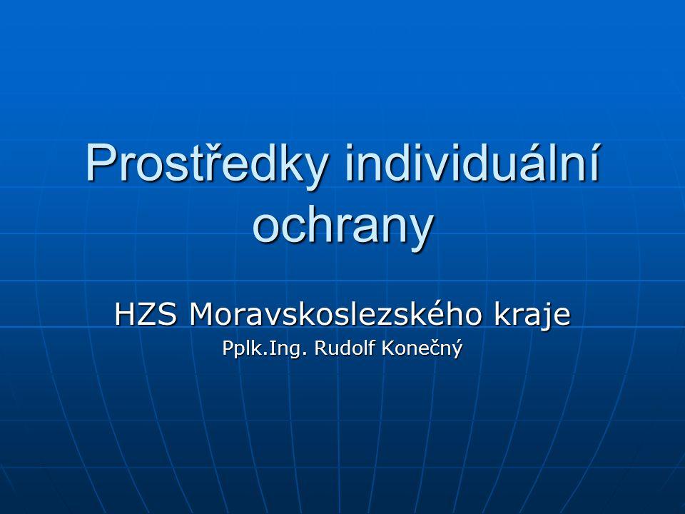 Prostředky individuální ochrany HZS Moravskoslezského kraje Pplk.Ing. Rudolf Konečný