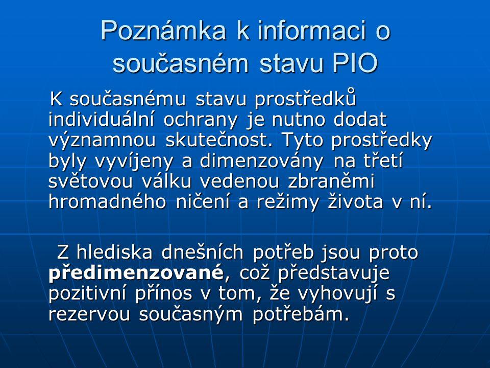 Poznámka k informaci o současném stavu PIO K současnému stavu prostředků individuální ochrany je nutno dodat významnou skutečnost. Tyto prostředky byl