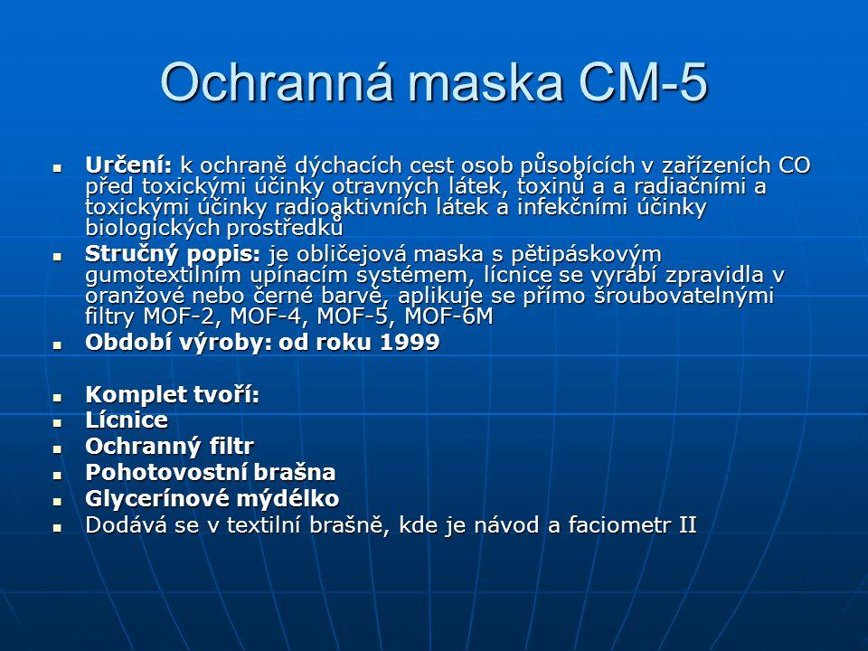 Ochranná maska CM-5 Určení: k ochraně dýchacích cest osob působících v zařízeních CO před toxickými účinky otravných látek, toxinů a a radiačními a to