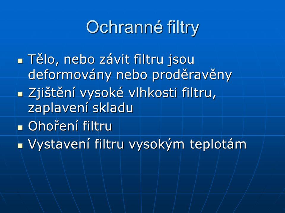 Ochranné filtry Tělo, nebo závit filtru jsou deformovány nebo proděravěny Tělo, nebo závit filtru jsou deformovány nebo proděravěny Zjištění vysoké vl