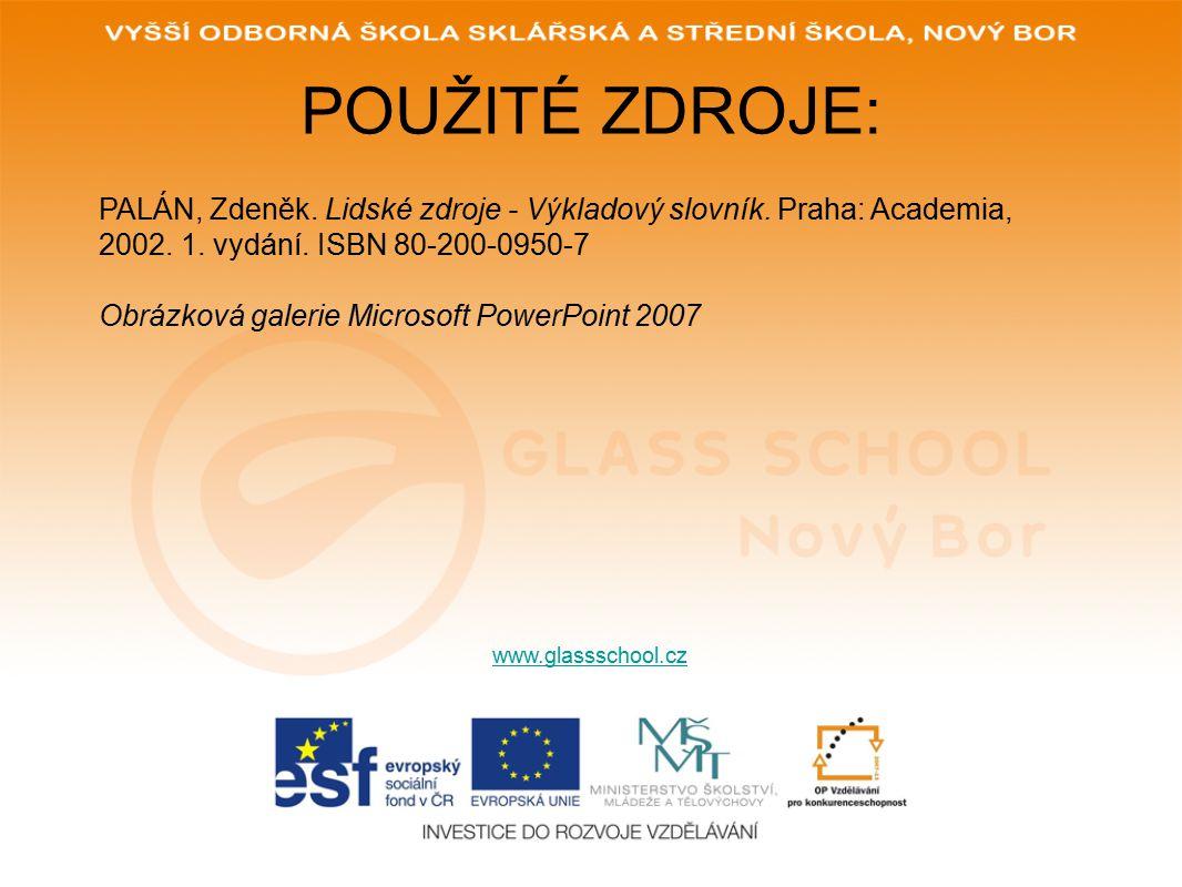 POUŽITÉ ZDROJE: www.glassschool.cz PALÁN, Zdeněk. Lidské zdroje - Výkladový slovník. Praha: Academia, 2002. 1. vydání. ISBN 80-200-0950-7 Obrázková ga