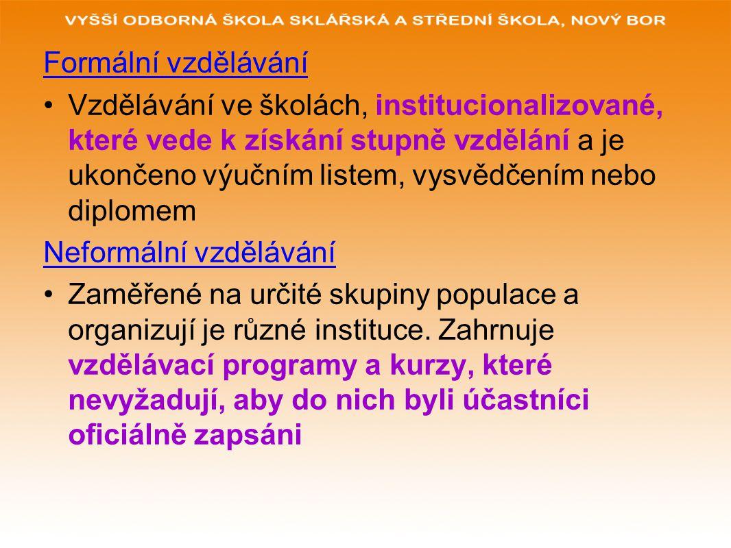 Formální vzdělávání Vzdělávání ve školách, institucionalizované, které vede k získání stupně vzdělání a je ukončeno výučním listem, vysvědčením nebo d