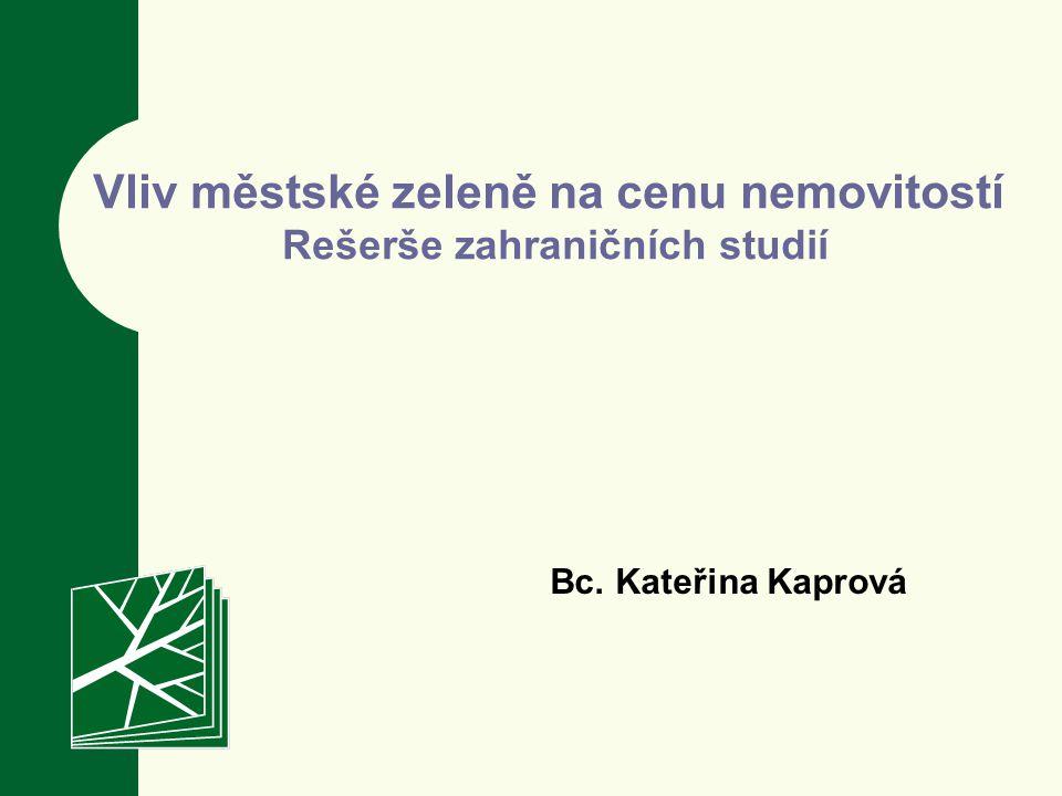 Vliv městské zeleně na cenu nemovitostí Rešerše zahraničních studií Bc. Kateřina Kaprová