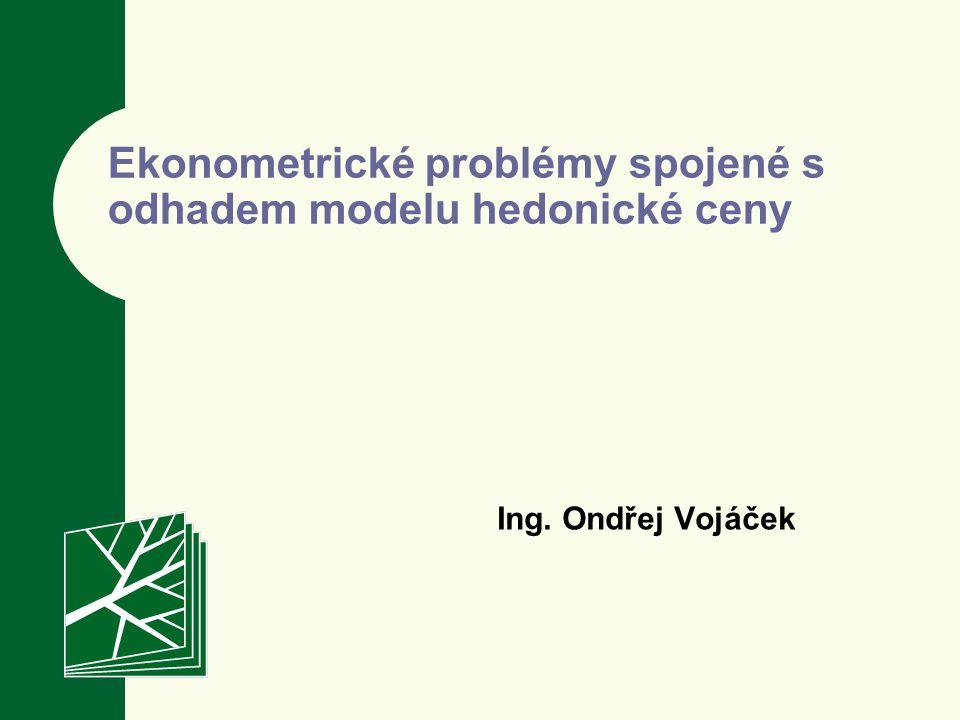 Ekonometrické problémy spojené s odhadem modelu hedonické ceny Ing. Ondřej Vojáček