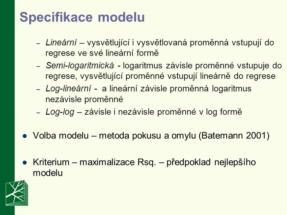 Specifikace modelu – Lineární – vysvětlující i vysvětlovaná proměnná vstupují do regrese ve své lineární formě – Semi-logaritmická - logaritmus závisle proměnné vstupuje do regrese, vysvětlující proměnné vstupují lineárně do regrese – Log-lineární - a lineární závisle proměnná logaritmus nezávisle proměnné – Log-log – závisle i nezávisle proměnné v log formě Volba modelu – metoda pokusu a omylu (Batemann 2001) Kriterium – maximalizace Rsq.