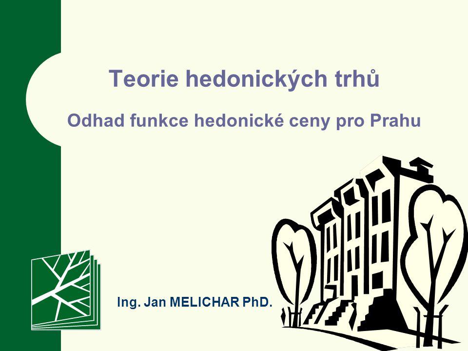 Teorie hedonických trhů Odhad funkce hedonické ceny pro Prahu Ing. Jan MELICHAR PhD.
