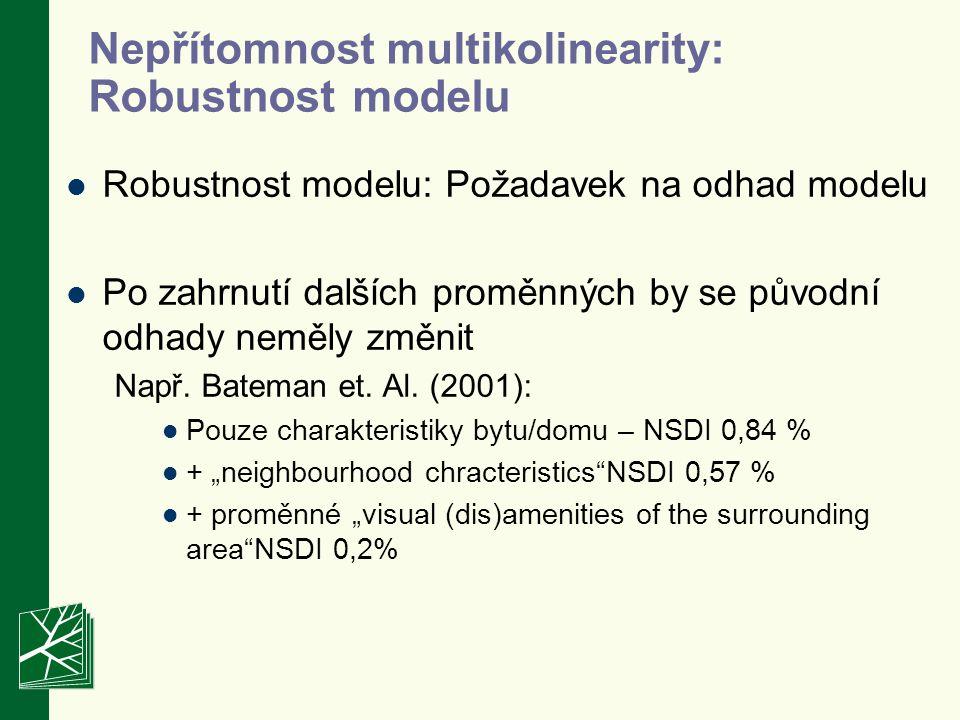 Nepřítomnost multikolinearity: Robustnost modelu Robustnost modelu: Požadavek na odhad modelu Po zahrnutí dalších proměnných by se původní odhady neměly změnit Např.