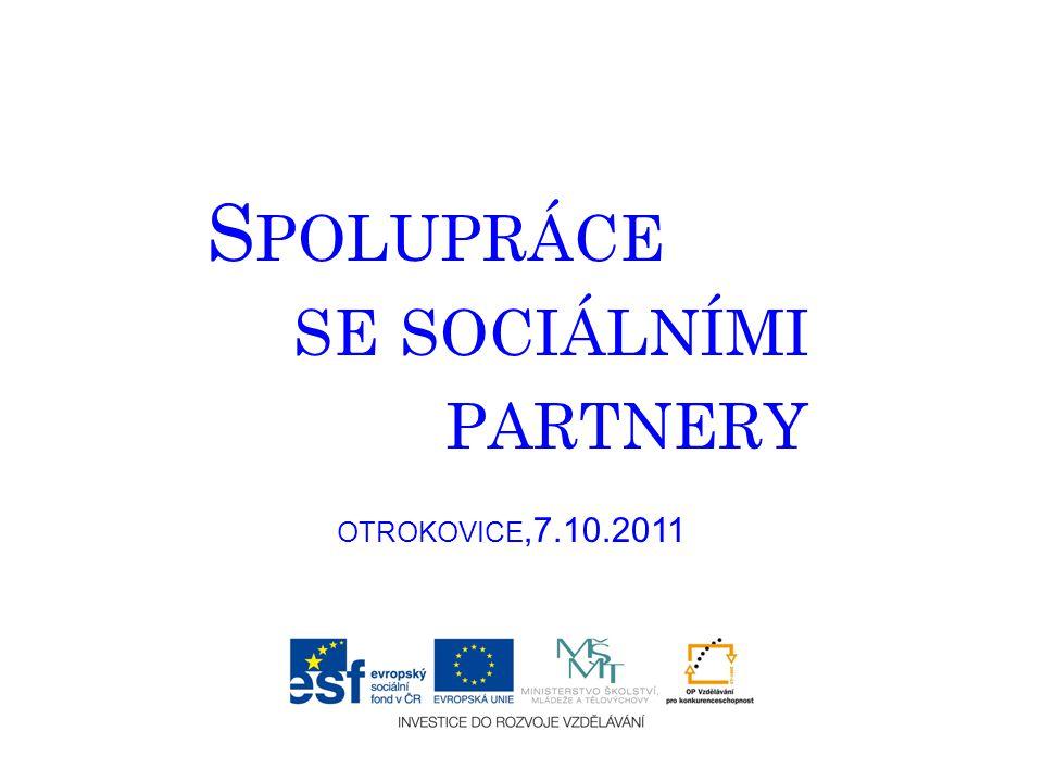 SPOLUPRÁCE SE SOCIÁLNÍMI PARTNERY Spolupráce se sociálními partnery je založena na oficiálním vztahu, na základě kterého se spolupracuje na dosažení vzájemných závazků a splnění společných úkolů při předem dohodnutých vzájemných službách a očekáváních a při sdílení společného prospěchu i rizika.