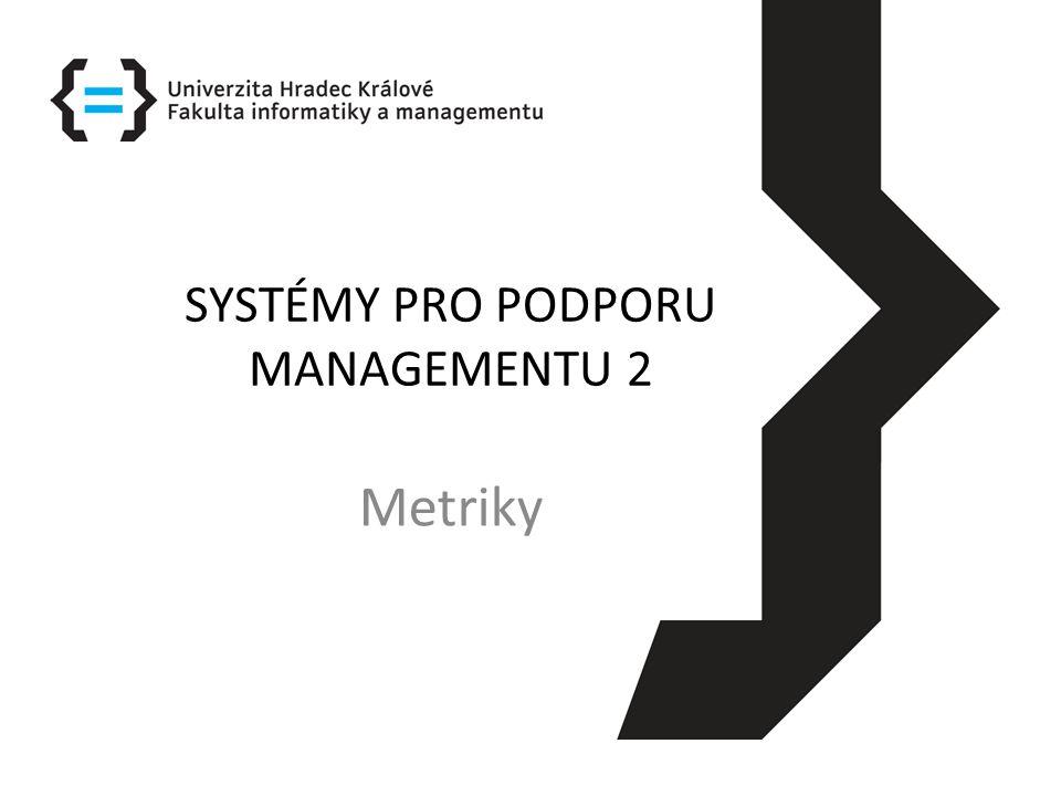 METRIKY (1) Kategorie, které je vhodné hodnotit z hlediska přínosů IT systémů či jejich dílčích vylepšení: – kvalita systému – kvalita informací – užití informací – spokojenost uživatelů – účinek na jednotlivce – dopad na organizaci Upraveno z Čech a Bureš (2007)