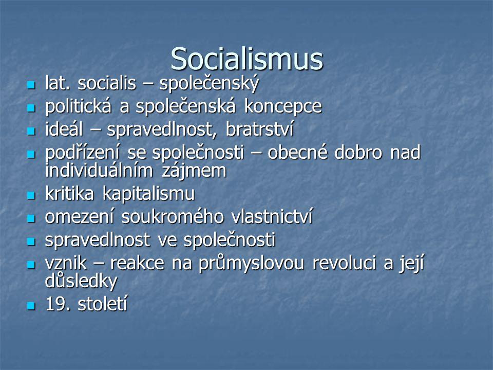 Socialismus lat. socialis – společenský lat. socialis – společenský politická a společenská koncepce politická a společenská koncepce ideál – spravedl