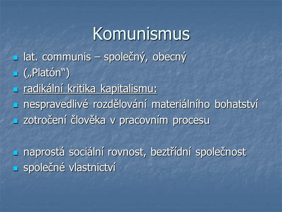 """Komunismus lat. communis – společný, obecný lat. communis – společný, obecný (""""Platón"""") (""""Platón"""") radikální kritika kapitalismu: radikální kritika ka"""