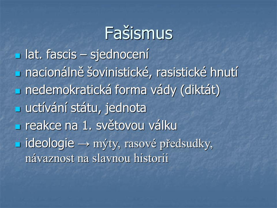 Fašismus lat. fascis – sjednocení lat. fascis – sjednocení nacionálně šovinistické, rasistické hnutí nacionálně šovinistické, rasistické hnutí nedemok