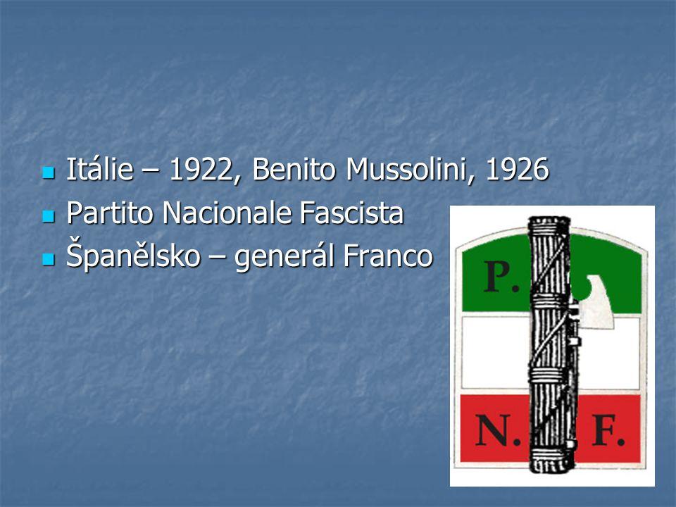 Itálie – 1922, Benito Mussolini, 1926 Itálie – 1922, Benito Mussolini, 1926 Partito Nacionale Fascista Partito Nacionale Fascista Španělsko – generál