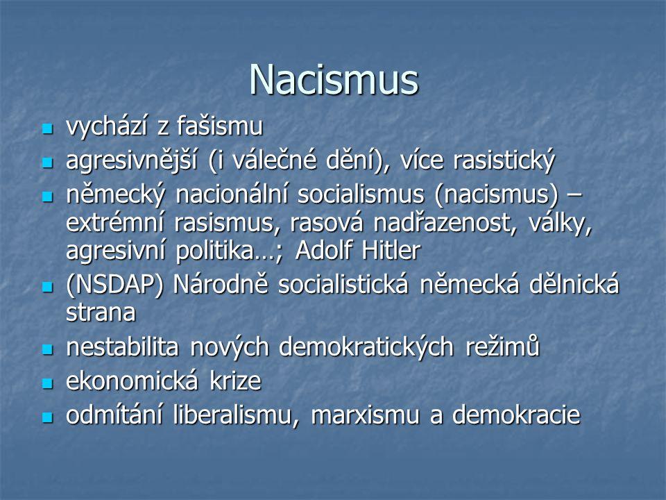 Nacismus vychází z fašismu vychází z fašismu agresivnější (i válečné dění), více rasistický agresivnější (i válečné dění), více rasistický německý nac