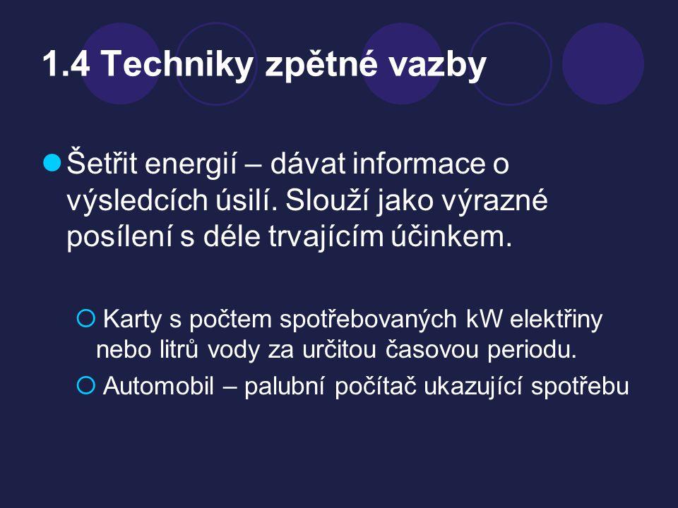 1.4 Techniky zpětné vazby Šetřit energií – dávat informace o výsledcích úsilí. Slouží jako výrazné posílení s déle trvajícím účinkem.  Karty s počtem