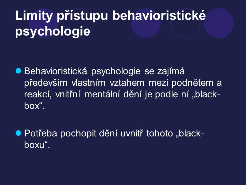 Limity přístupu behavioristické psychologie Behavioristická psychologie se zajímá především vlastním vztahem mezi podnětem a reakcí, vnitřní mentální
