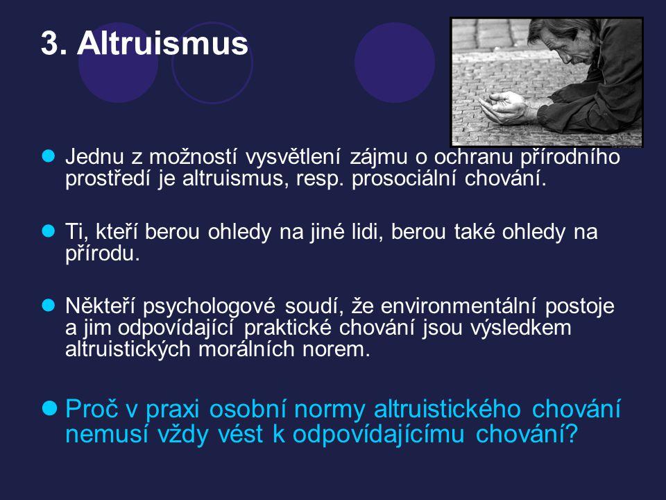 3. Altruismus Jednu z možností vysvětlení zájmu o ochranu přírodního prostředí je altruismus, resp. prosociální chování. Ti, kteří berou ohledy na jin