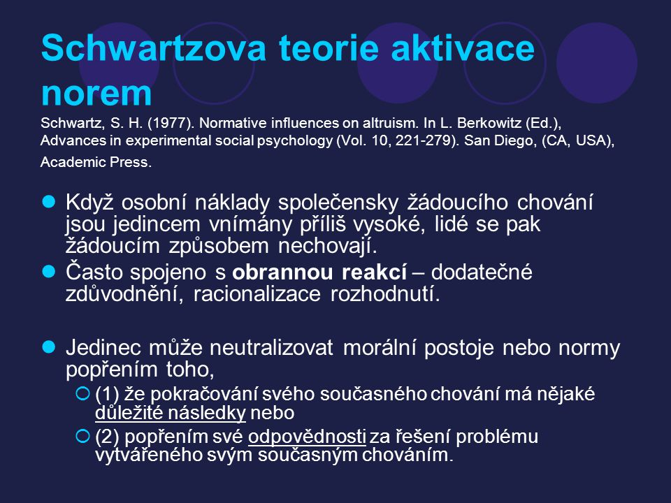 Schwartzova teorie aktivace norem Schwartz, S. H. (1977). Normative influences on altruism. In L. Berkowitz (Ed.), Advances in experimental social psy