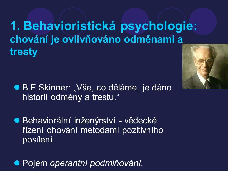 """1. Behavioristická psychologie: chování je ovlivňováno odměnami a tresty B.F.Skinner: """"Vše, co děláme, je dáno historií odměny a trestu."""" Behaviorální"""
