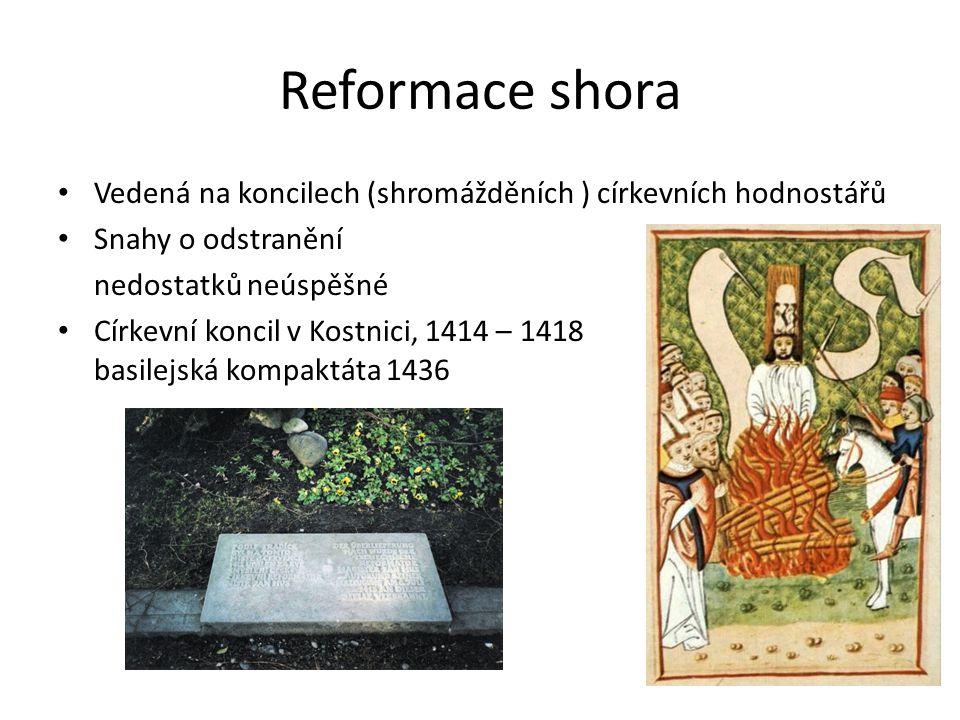 Reformace shora Vedená na koncilech (shromážděních ) církevních hodnostářů Snahy o odstranění nedostatků neúspěšné Církevní koncil v Kostnici, 1414 – 1418 basilejská kompaktáta 1436