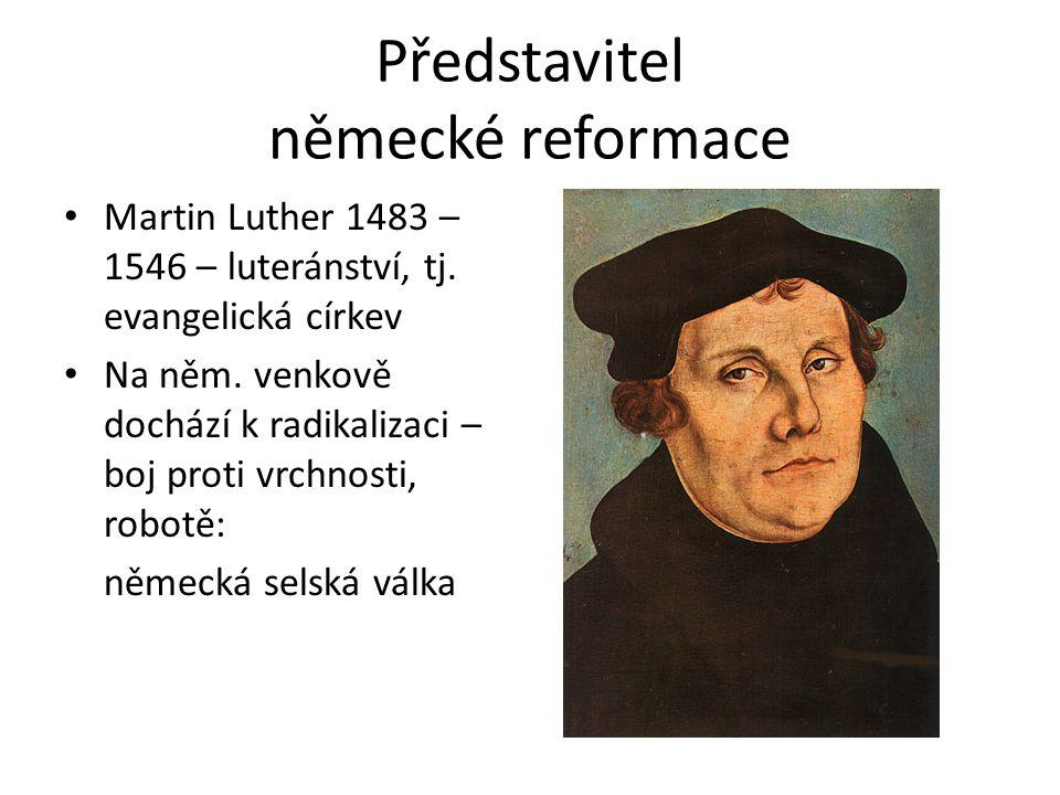 Představitel německé reformace Martin Luther 1483 – 1546 – luteránství, tj.