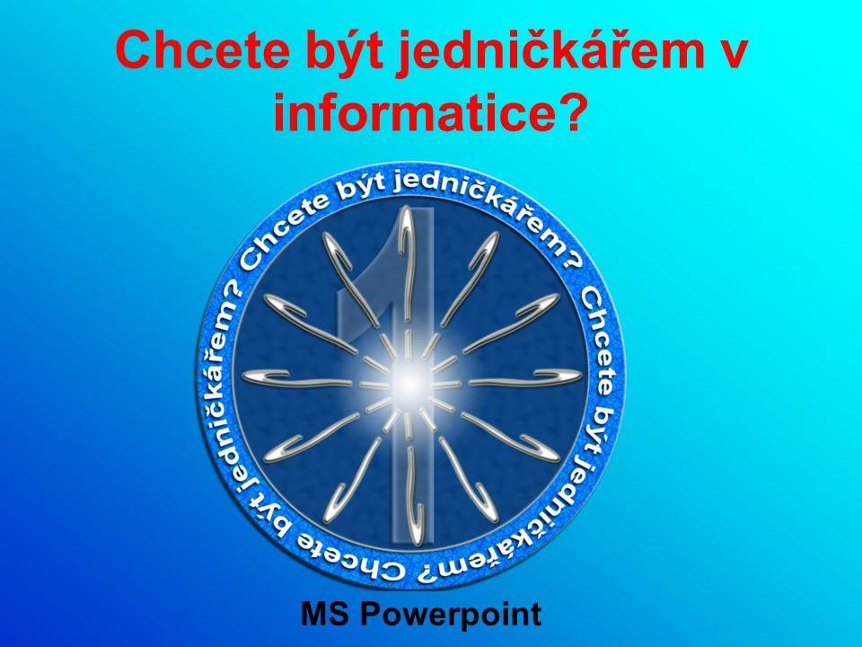 Chcete být jedničkářem v informatice MS Powerpoint
