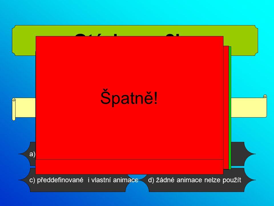 d) prezentace/nastavit prezentacic) Návrh snímky/schéma b) prezentace/vlastní animacea) Návrh snímky/šablony Jak je třeba zadat předdefinované animace.