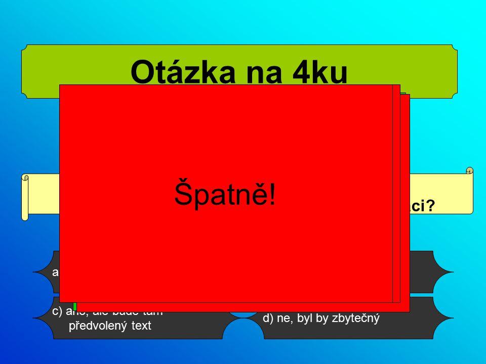 b) ano Když do snímku nezadáme vlastní text, zobrazí se tento snímek ve výsledné prezentaci.