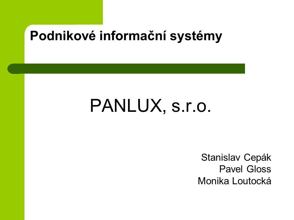 Podnikové informační systémy PANLUX, s.r.o. Stanislav Cepák Pavel Gloss Monika Loutocká