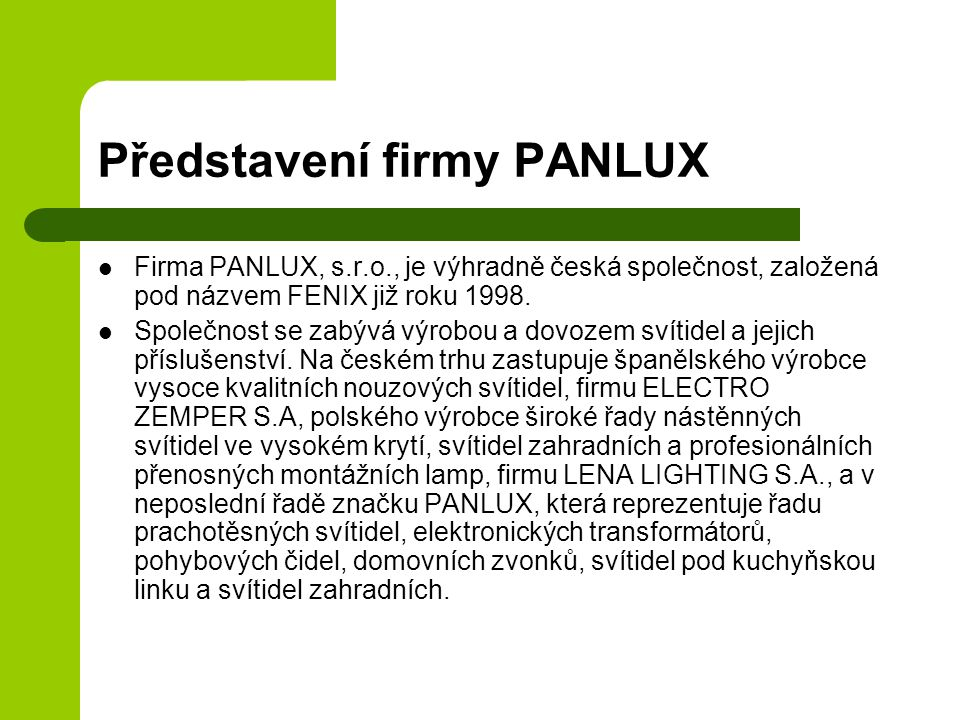 Představení firmy PANLUX Firma PANLUX, s.r.o., je výhradně česká společnost, založená pod názvem FENIX již roku 1998. Společnost se zabývá výrobou a d