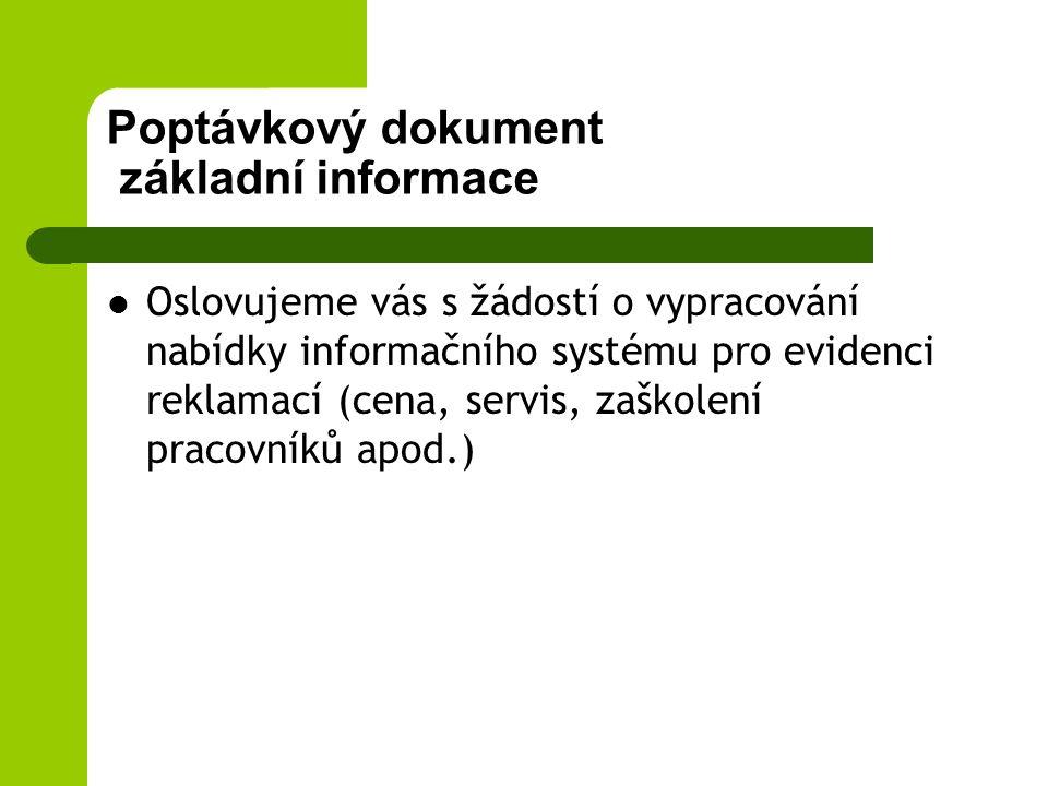 Poptávkový dokument základní informace Oslovujeme vás s žádostí o vypracování nabídky informačního systému pro evidenci reklamací (cena, servis, zaško