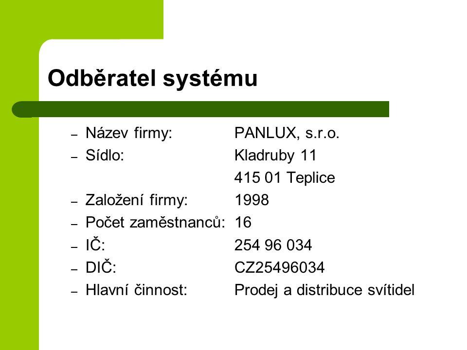 Odběratel systému – Název firmy:PANLUX, s.r.o. – Sídlo:Kladruby 11 415 01 Teplice – Založení firmy:1998 – Počet zaměstnanců:16 – IČ:254 96 034 – DIČ:C