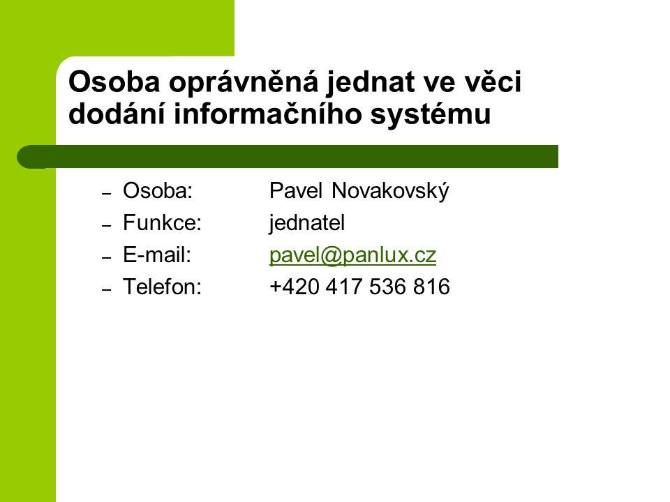 Osoba oprávněná jednat ve věci dodání informačního systému – Osoba: Pavel Novakovský – Funkce:jednatel – E-mail:pavel@panlux.czpavel@panlux.cz – Telef