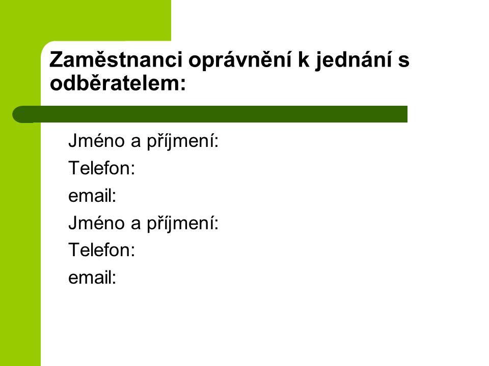 Zaměstnanci oprávnění k jednání s odběratelem: Jméno a příjmení: Telefon: email: Jméno a příjmení: Telefon: email: